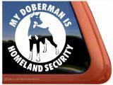 My Doberman is Homeland Security Dog Vinyl Window Decal Sticker